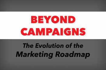 Beyond Campaigns: The Evolution of the Marketing Roadmap
